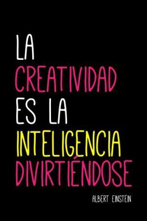 la creatividad es la inteligencia